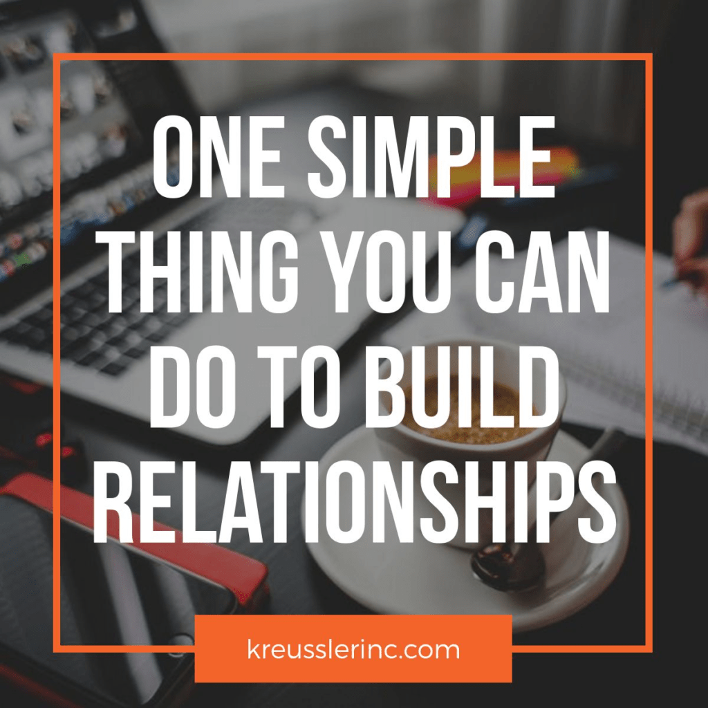One Simple Thing You Can Do to Build Relationships